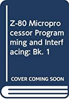 Z-80 Microprocessor Programming and Interfacing: Bk. 1