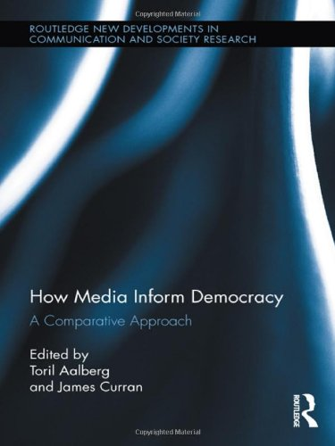 Download How Media Inform Democracy: A Comparative Approach (Routledge New Developments in Communication and Society Research) 0415889081