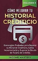 Cómo Mejorar Tu Historial Crediticio: Estrategias Probadas Para Reparar Tu Historial Crediticio, Cómo Incrementarlo y Superar La Deuda de Tarjeta de Crédito Volumen 3