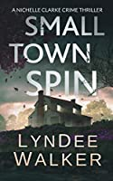 Small Town Spin: A Nichelle Clarke Crime Thriller
