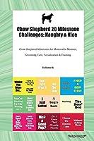 Chow Shepherd 20 Milestone Challenges: Naughty & Nice Chow Shepherd Milestones for Memorable Moment, Grooming, Care, Socialization & Training Volume 1