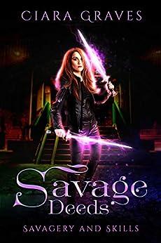 Savage Deeds (Savagery and Skills Book 2) by [Graves, Ciara]