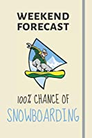 Weekend Forecast: 100% Chance Of Snowboarding: Snowboarding Gift Ideas For Men & Women - Lined Journal or Notebook