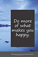 Do more of what makes you happy.: Motivational, Inspirational and Uplifting Notebook / Journal / Diary - 6 x 9 inches (15,24 x 22,86 cm), 150 pages.