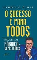 """O Sucesso é Para Todos: Manual do Livro """"Fábrica de Vencedores"""""""