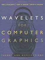 Wavelets for Computer Graphics: Theory and Applications (The Morgan Kaufmann Series in Computer Graphics)