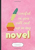 Careful Or You Will End Up In My Novel: Funny Author Writer Blank Lined Notebook Journal For Literature Lover, Inspirational Saying Unique Special Birthday Gift Modern B5 110 Pages