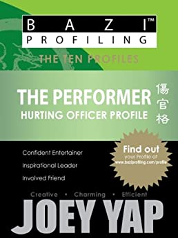 BaZi Profiling Series - The Performer (Hurting Officer Profile) (BaZi Profiling Series - The Ten Profiles) by [Yap, Joey]