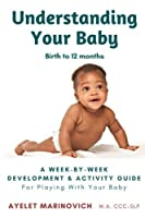 Understanding Your Baby: A Week-By-Week Development & Activity Guide For Playing With Your Baby From Birth to 12 Months [並行輸入品]