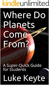 Where Do Planets Come From?: A Super-Quick Guide for Students (English Edition)
