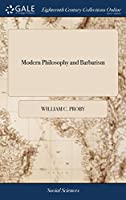 Modern Philosophy and Barbarism: Or, a Comparison Between the Theory of Godwin, and the Practice of Lycurgus. ... by W. C. Proby