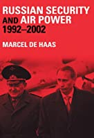 Russian Security and Air Power, 1992-2002 (Soviet (Russian) Military Theory and Practice)