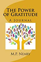 The Power of Gratitude: A Journal: Your Mindful Journey to a Happier Life ( a 100 Day Challenge)