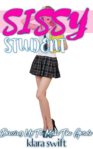 Sissy Student: Dressing Up To Make The Grade (English Edition)