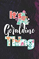 It's Geraldine Thing: First Name Funny Sayings Personalized Customized Names Women Girl Mother's day Gift Notebook Journal