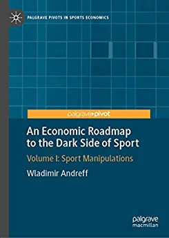 An Economic Roadmap to the Dark Side of Sport: Volume I: Sport Manipulations (Palgrave Pivots in Sports Economics Book 1) by [Andreff, Wladimir]
