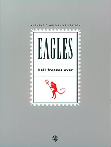 Eagles: Hell Freezes over (Authentic Guitar-Tab) Alfred Pub Co