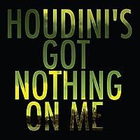 Houdinis Got Nothing on Me