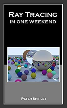Ray Tracing in One Weekend (Ray Tracing Minibooks Book 1) by [Shirley, Peter]