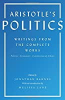 Aristotle's Politics: Writings from the Complete Works: Politics - Economics - Constitution of Athens