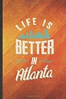 Life Is Better in Atlanta: Funny Blank Lined Backpacking Tourist Notebook/ Journal, Graduation Appreciation Gratitude Thank You Souvenir Gag Gift, Stylish Graphic 110 Pages