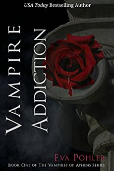 Vampire Addiction: The Vampires of Athens, Book One by [Pohler, Eva]