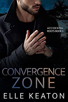 Convergence Zone (Accidental Roots Book 3) by [Keaton, Elle]
