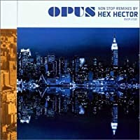 Opus: Non Stop Remixes By Hex Hector by Opus- Remixes By Hex Hector (2002-01-15)