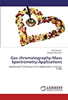 Gas chromatography-Mass Spectrometry:Applications: Hyphenated Techniques & its Application in Various Fields [並行輸入品]
