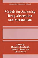 Models for Assessing Drug Absorption and Metabolism (Pharmaceutical Biotechnology (closed))