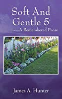 Soft And Gentle 5 ---A Remembered Prose