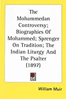 The Mohammedan Controversy; Biographies Of Mohammed; Sprenger On Tradition; The Indian Liturgy And The Psalter