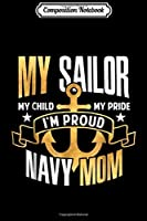 Composition Notebook: Navy Mom My Sailor Child Pride Proud Navy Mom Gift  Journal/Notebook Blank Lined Ruled 6x9 100 Pages