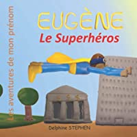 Eugène le Superhéros: Les aventures de mon prénom