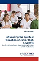 Influencing the Spiritual Formation of Junior High Students: How One School's Faculty Began Modeling Christian Faith for Its Students [並行輸入品]