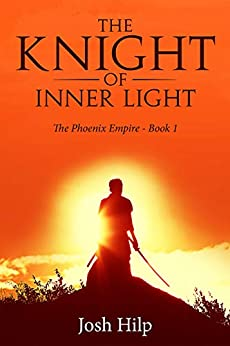 The Knight of Inner Light: The Phoenix Empire - Book 1 by [Hilp, Josh]