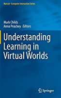 Understanding Learning in Virtual Worlds (Human–Computer Interaction Series)