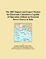 The 2007 Import and Export Market for Electronic Calculators Capable of Operation without an External Power Source in Italy