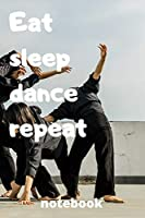 eat sleep dance repeat notebook: Gifts for dance player