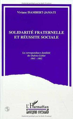 Solidarité fraternelle et réussite sociale: La correspondance familiale des Dubois-Goblot, 1841-1882
