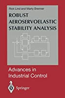 Robust Aeroservoelastic Stability Analysis: Flight Test Applications (Advances in Industrial Control)