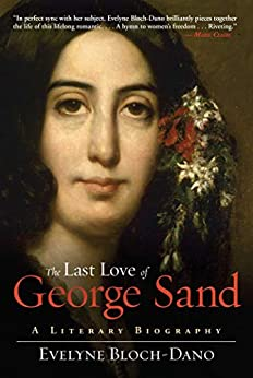 The Last Love of George Sand: A Literary Biography by [Bloch-Dano, Evelyne]