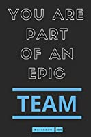 """You Are Part Of An Epic Team: team Notebook for employees ,Funny Office Gift,Boss Work Christmas Notebooks,notebook 110 page 6""""x 9"""",for your kids boy or girl to use it in school,Coworkers Gifts,Coworker Gag Book"""
