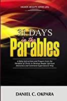 31 Days in the Parables: A Daily Instructions and Prayers from the Parables of Christ to Develop Deeper Spiritual Awareness, and Command Supernatural Help (Higher Heights)