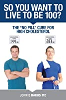 So You Want to Live to be 100 - The No Pill Cure for High Cholesterol [並行輸入品]