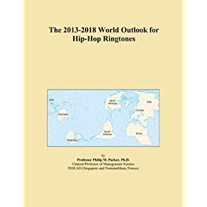 The 2013-2018 World Outlook for Hip-Hop Ringtones