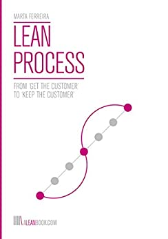 Lean Process: From 'Get the Customer' to 'Keep the Customer' by [Ferreira, Marta]