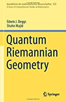 Quantum Riemannian Geometry (Grundlehren der mathematischen Wissenschaften)