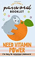 Need Vitamin Power: I'm lazy to remember Password Internet Address & Password Booklet with Alphabetic Tabs (Cute Sloth Log book)