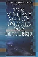 DOS VUELTAS Y MEDIA Y UN SIGLO POR DESCUBRIR.